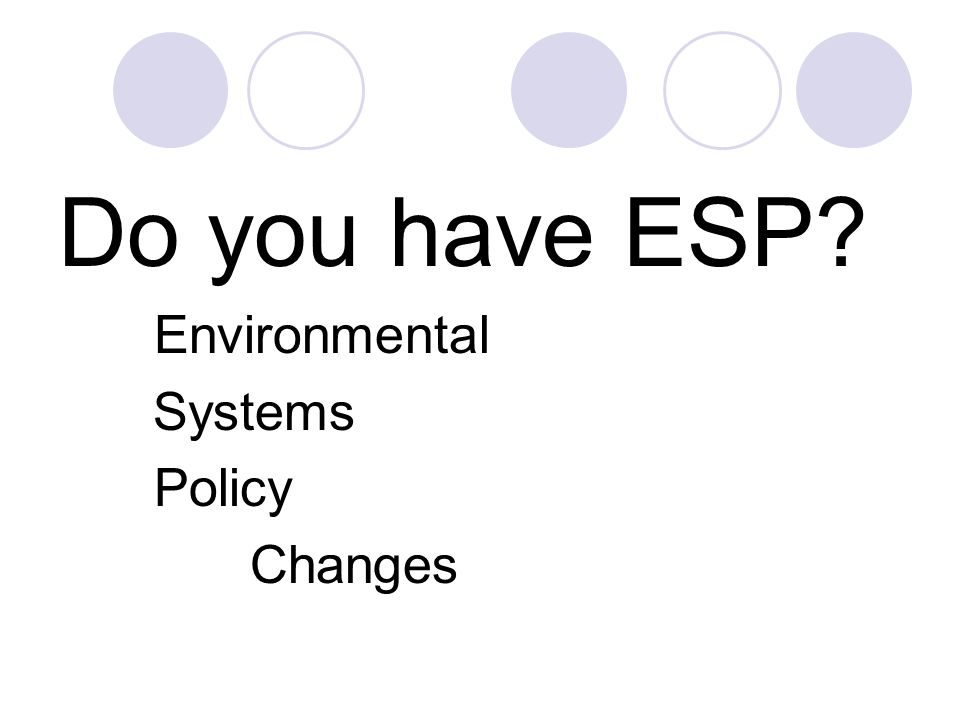 Do you have ESP Environmental Systems Policy Changes