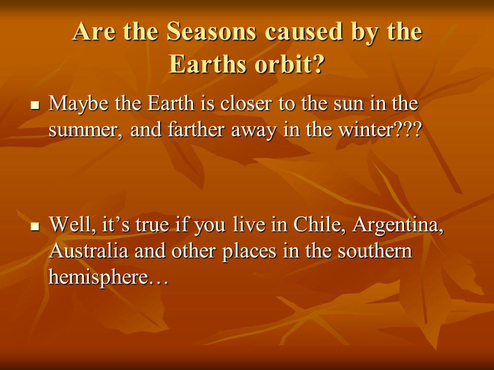 Are the Seasons caused by the Earths orbit.