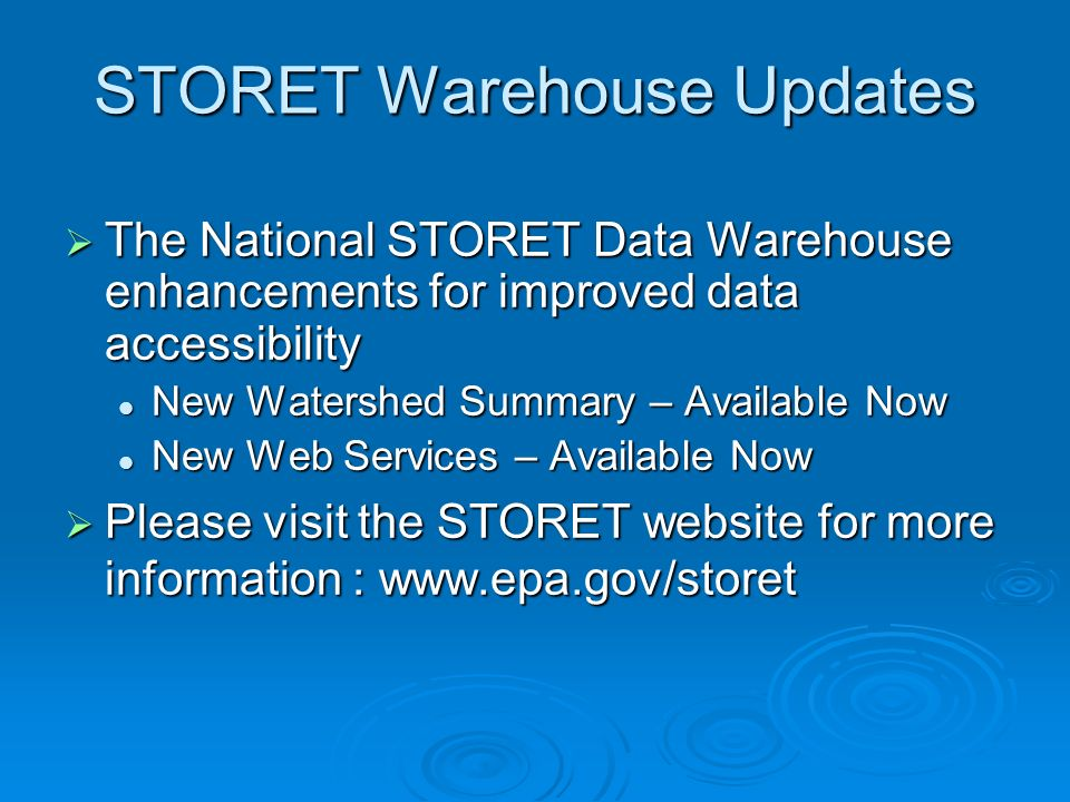 STORET Warehouse Updates The National STORET Data Warehouse enhancements for improved data accessibility The National STORET Data Warehouse enhancements for improved data accessibility New Watershed Summary – Available Now New Watershed Summary – Available Now New Web Services – Available Now New Web Services – Available Now Please visit the STORET website for more information : www.epa.gov/storet Please visit the STORET website for more information : www.epa.gov/storet