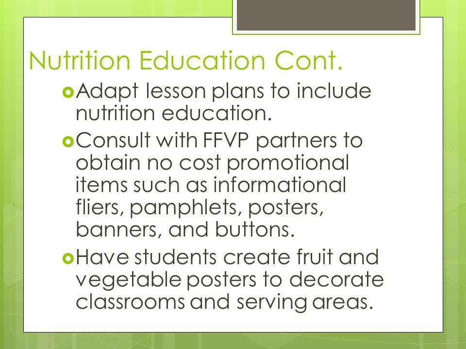 Nutrition Education Cont. Adapt lesson plans to include nutrition education.