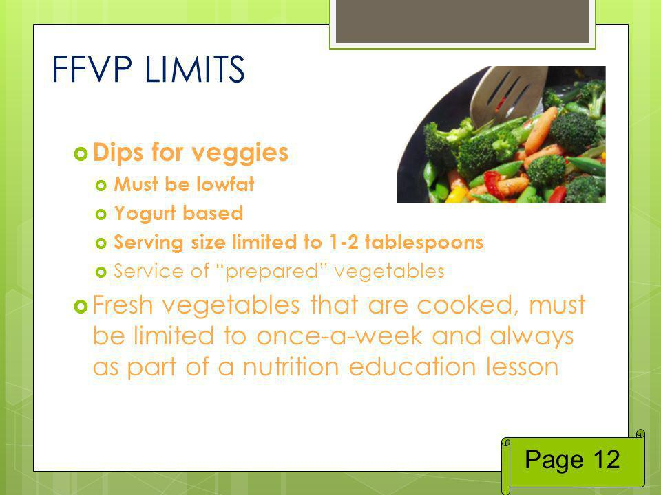 FFVP LIMITS Dips for veggies Must be lowfat Yogurt based Serving size limited to 1-2 tablespoons Service of prepared vegetables Fresh vegetables that