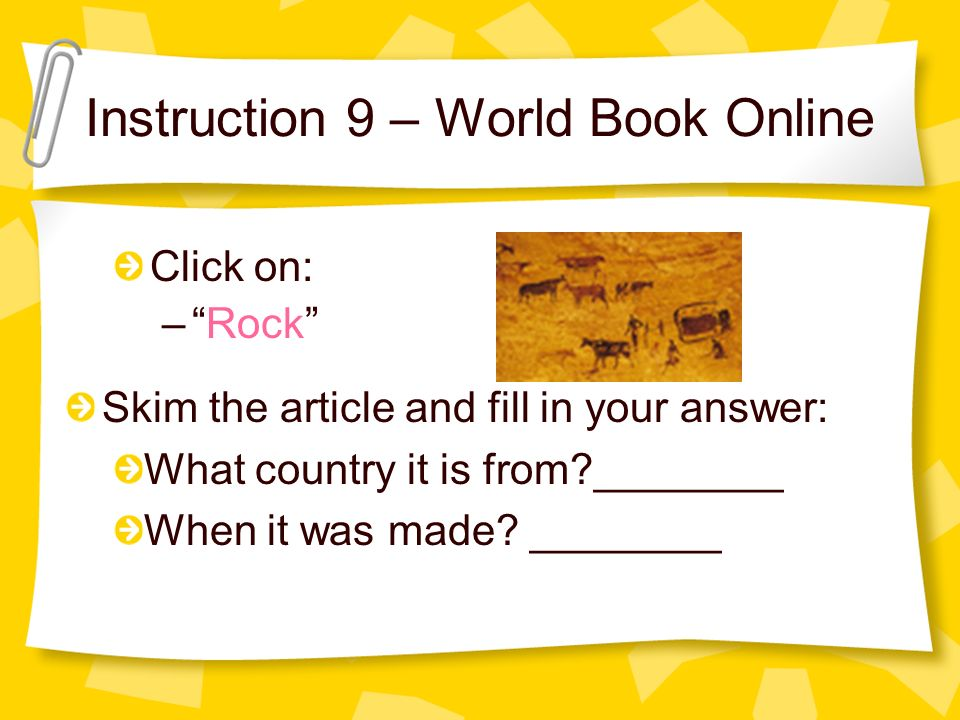 Instruction 9 – World Book Online Click on: –Rock Skim the article and fill in your answer: What country it is from?________ When it was made.