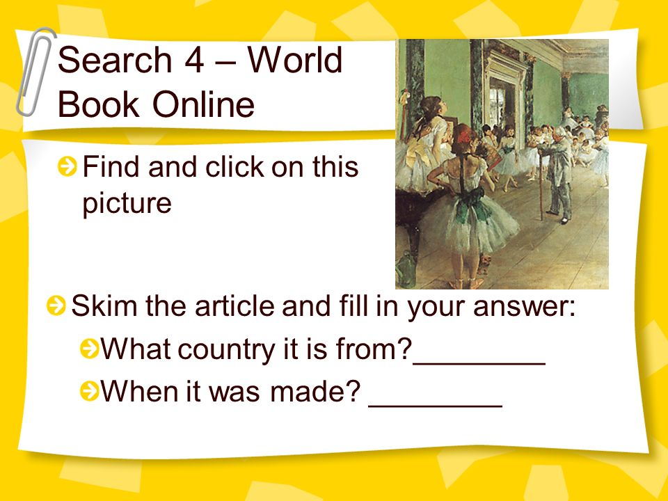 Search 4 – World Book Online Skim the article and fill in your answer: What country it is from?________ When it was made.