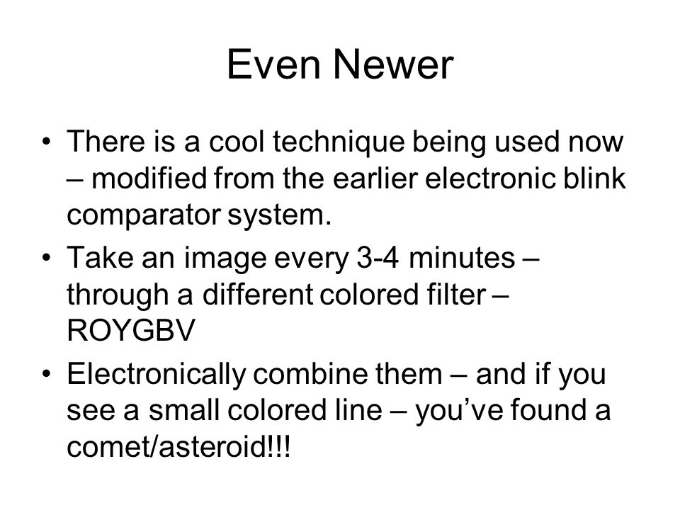 Even Newer There is a cool technique being used now – modified from the earlier electronic blink comparator system.