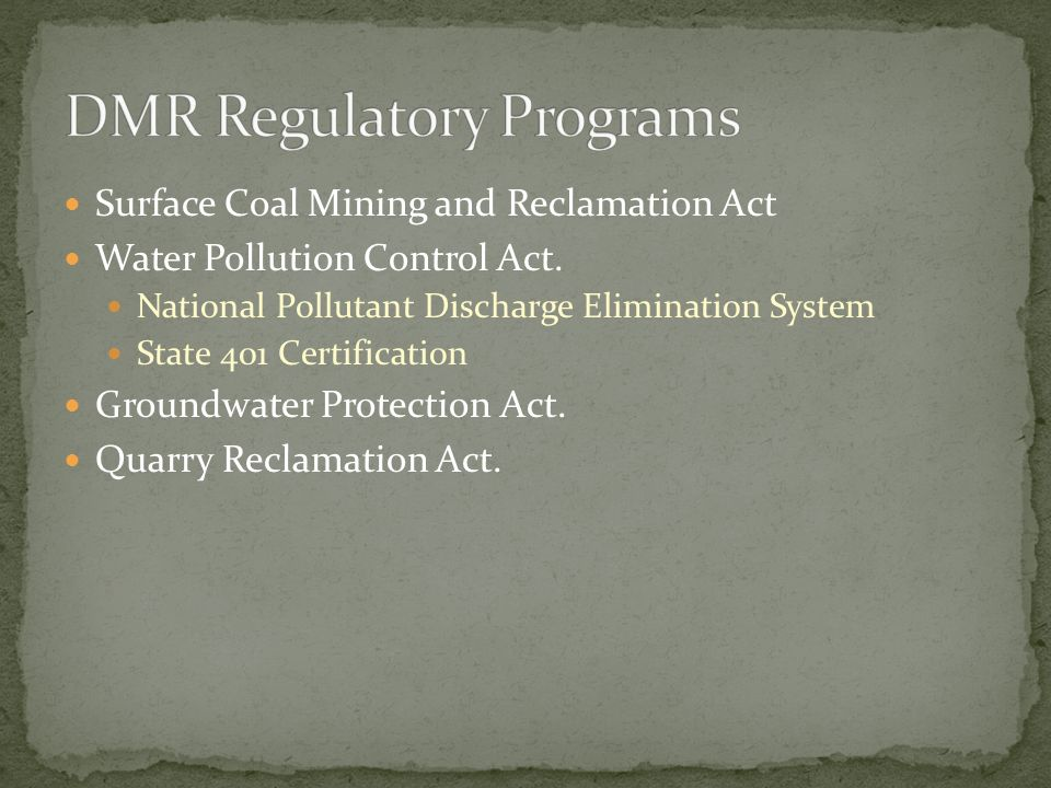 Surface Coal Mining and Reclamation Act Water Pollution Control Act. National Pollutant Discharge Elimination System State 401 Certification Groundwat