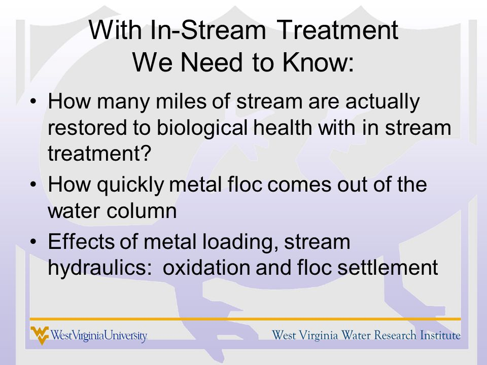 With In-Stream Treatment We Need to Know: How many miles of stream are actually restored to biological health with in stream treatment? How quickly me
