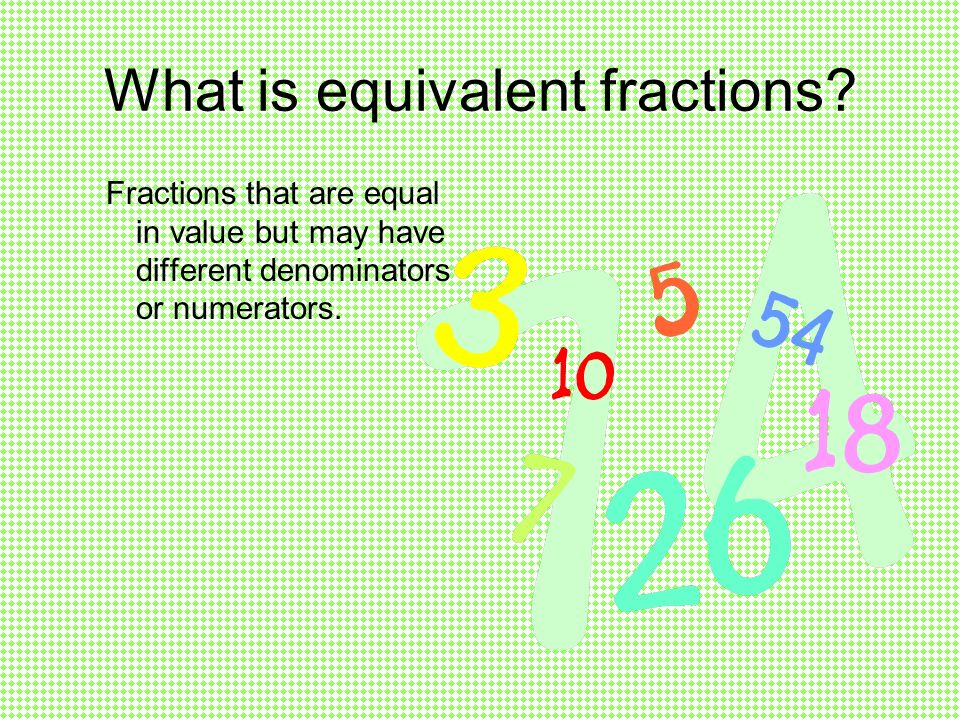 What is equivalent fractions.