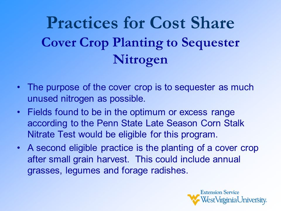 Practices for Cost Share Cover Crop Planting to Sequester Nitrogen The purpose of the cover crop is to sequester as much unused nitrogen as possible.