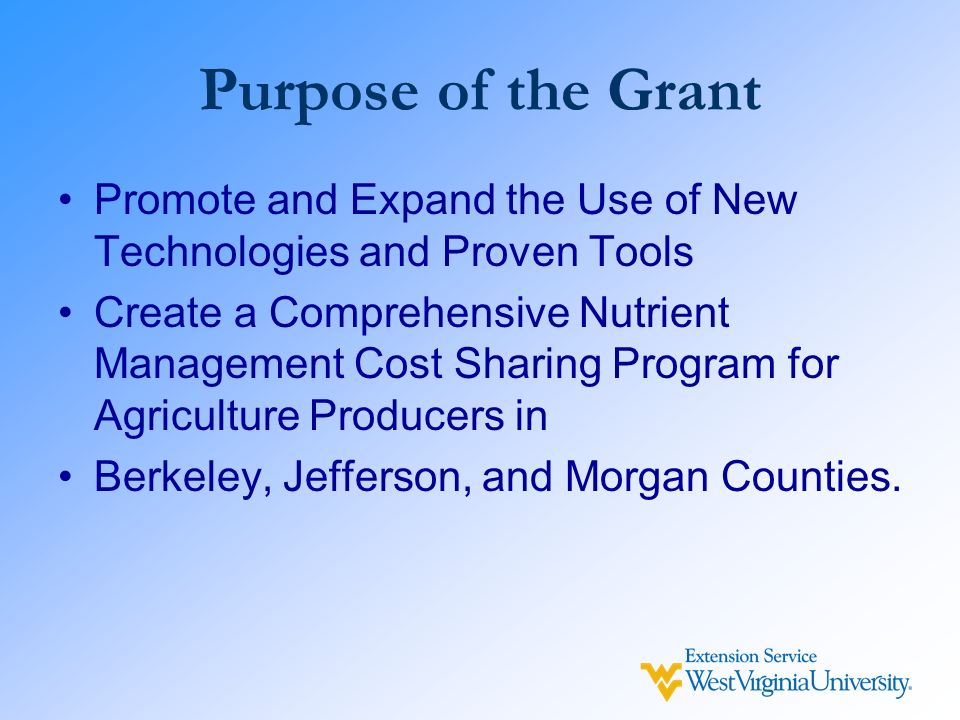 Purpose of the Grant Promote and Expand the Use of New Technologies and Proven Tools Create a Comprehensive Nutrient Management Cost Sharing Program f