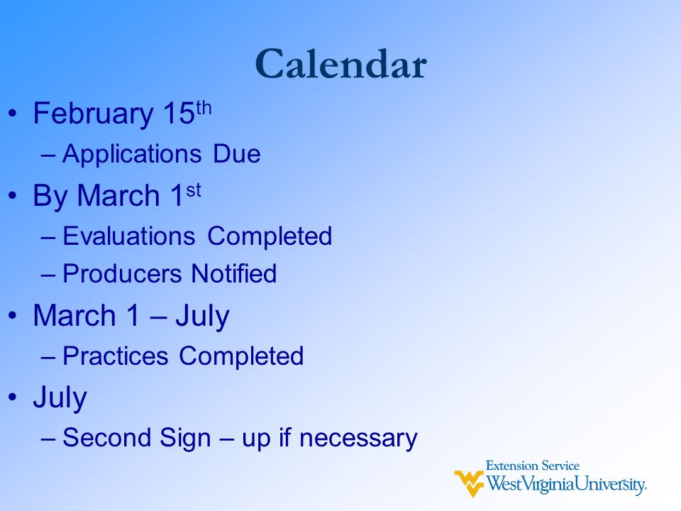 Calendar February 15 th –Applications Due By March 1 st –Evaluations Completed –Producers Notified March 1 – July –Practices Completed July –Second Si