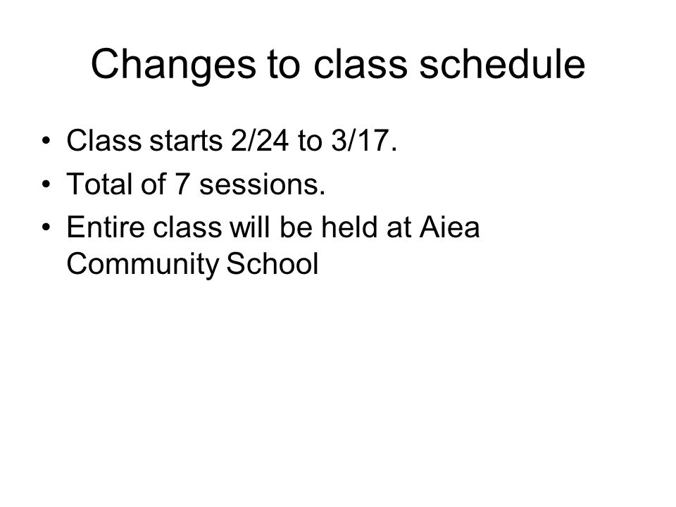 Changes to class schedule Class starts 2/24 to 3/17.