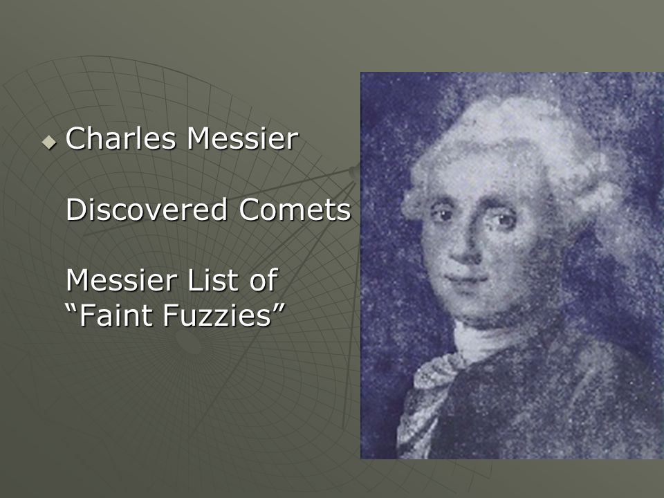 Charles Messier Discovered Comets Messier List of Faint Fuzzies Charles Messier Discovered Comets Messier List of Faint Fuzzies