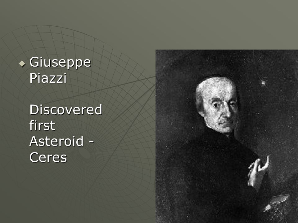 Giuseppe Piazzi Discovered first Asteroid - Ceres Giuseppe Piazzi Discovered first Asteroid - Ceres