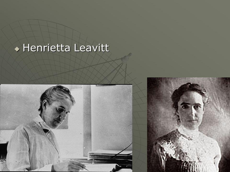 Henrietta Leavitt Henrietta Leavitt