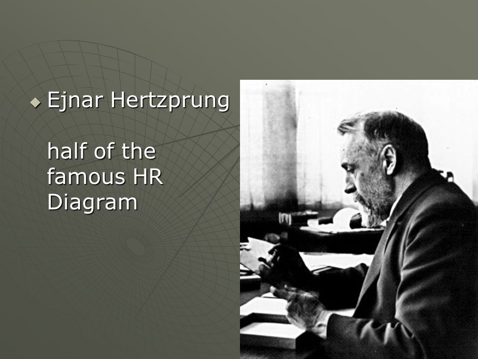 Ejnar Hertzprung half of the famous HR Diagram Ejnar Hertzprung half of the famous HR Diagram