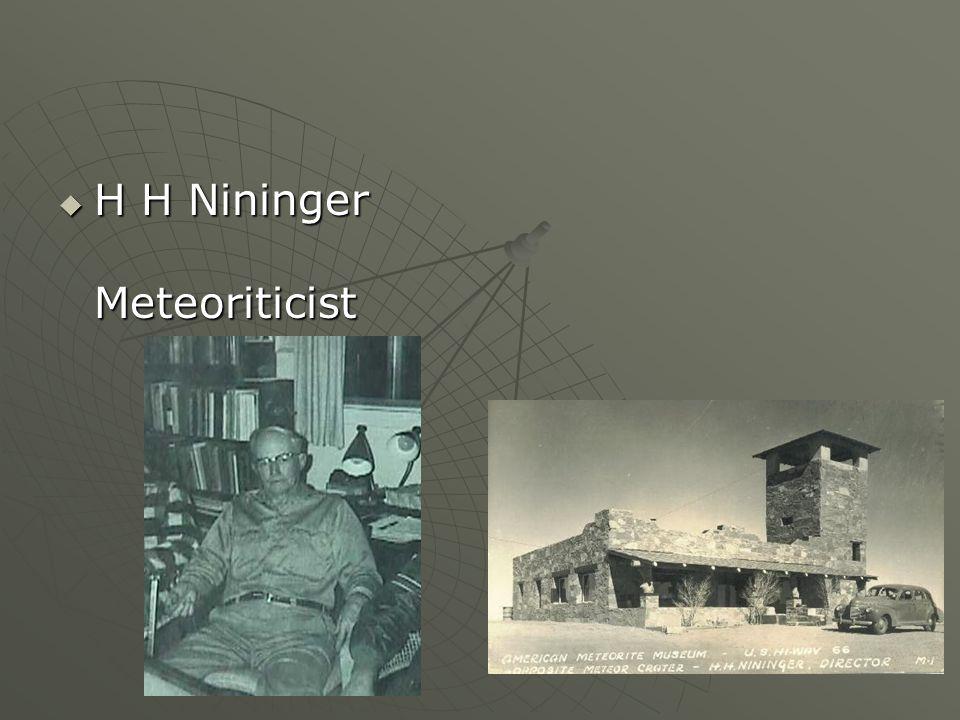 H H Nininger Meteoriticist H H Nininger Meteoriticist