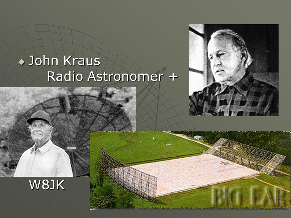 John Kraus Radio Astronomer + W8JK John Kraus Radio Astronomer + W8JK