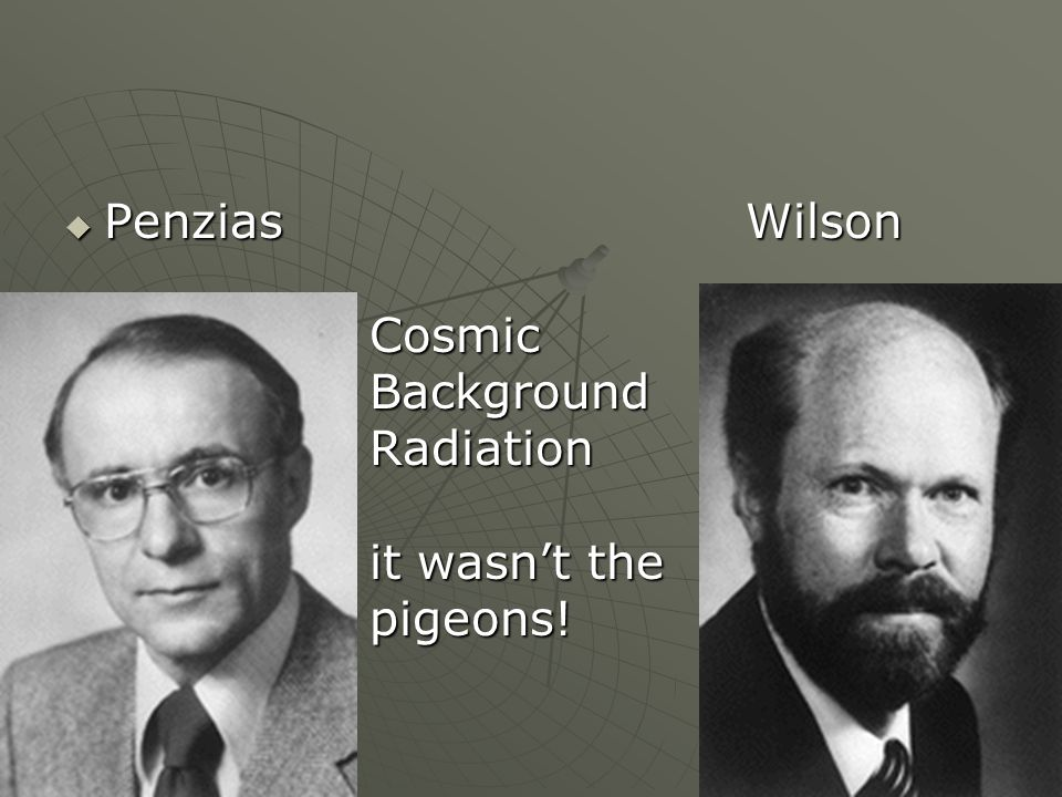 Penzias Wilson Cosmic Background Radiation it wasnt the pigeons! Penzias Wilson Cosmic Background Radiation it wasnt the pigeons!