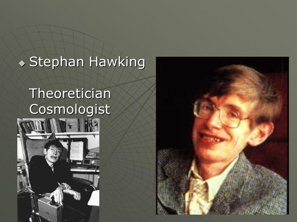 Stephan Hawking Theoretician Cosmologist Stephan Hawking Theoretician Cosmologist