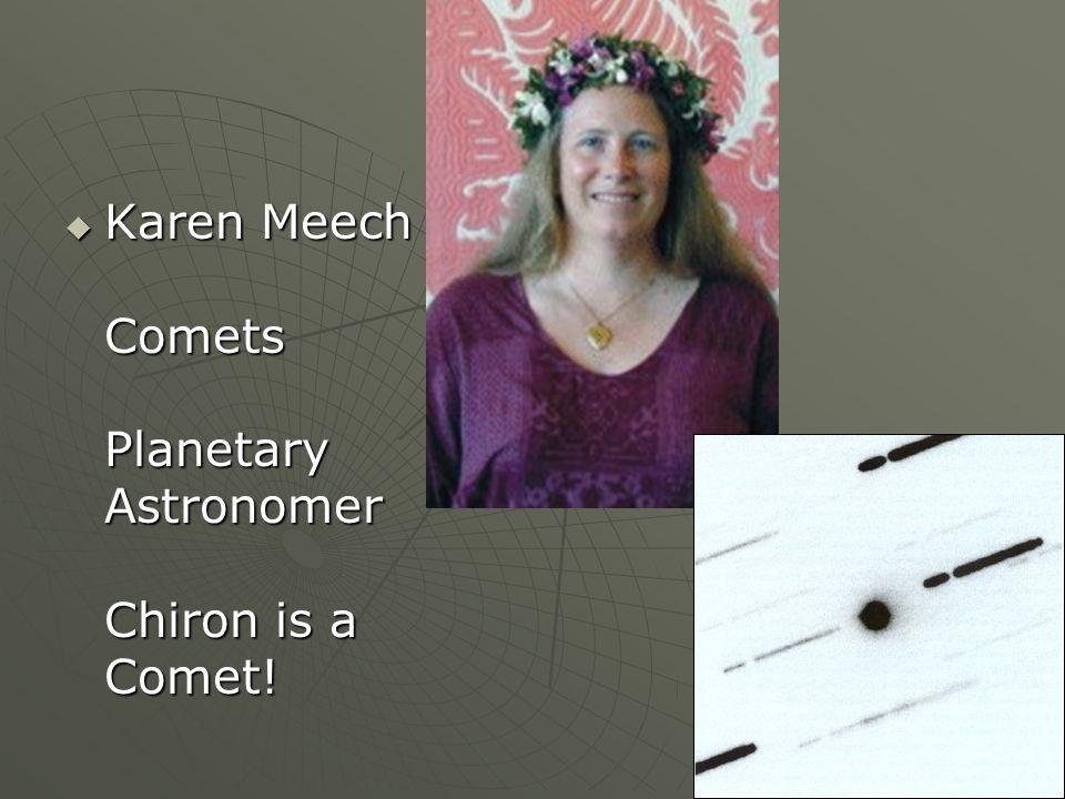 Karen Meech Comets Planetary Astronomer Chiron is a Comet.