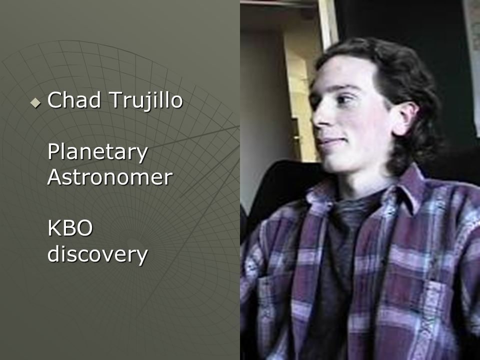Chad Trujillo Planetary Astronomer KBO discovery Chad Trujillo Planetary Astronomer KBO discovery