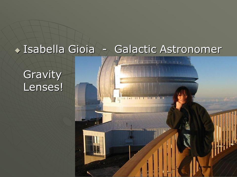 Isabella Gioia - Galactic Astronomer Gravity Lenses.
