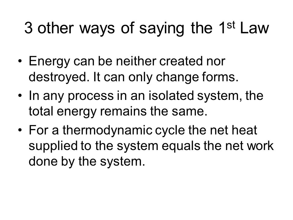 3 other ways of saying the 1 st Law Energy can be neither created nor destroyed.