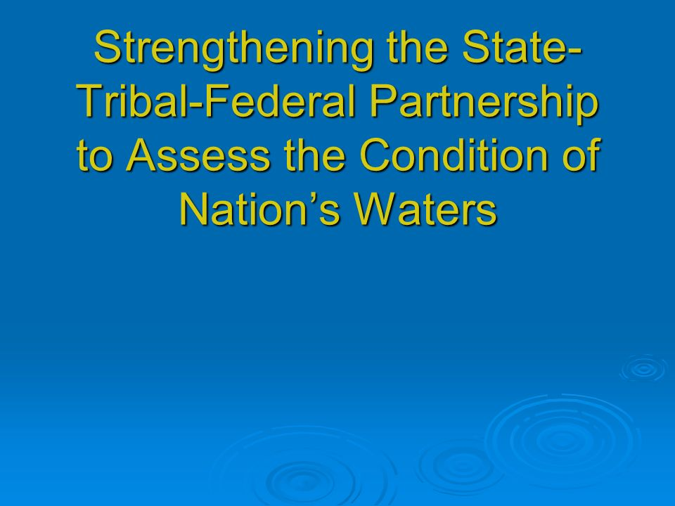 Strengthening the State- Tribal-Federal Partnership to Assess the Condition of Nations Waters