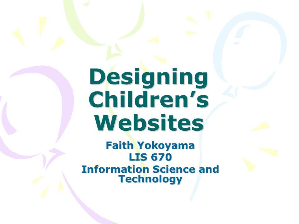 Designing Childrens Websites Faith Yokoyama LIS 670 Information Science and Technology