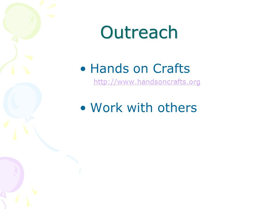Outreach Hands on Crafts http://www.handsoncrafts.org Work with others