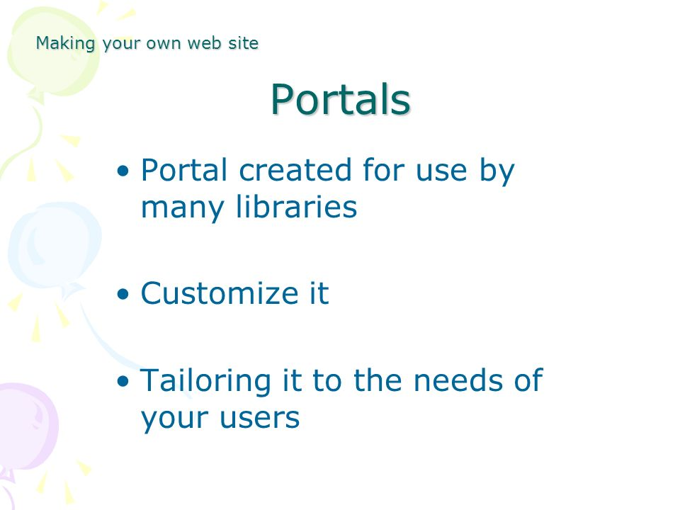 Portals Portal created for use by many libraries Customize it Tailoring it to the needs of your users Making your own web site