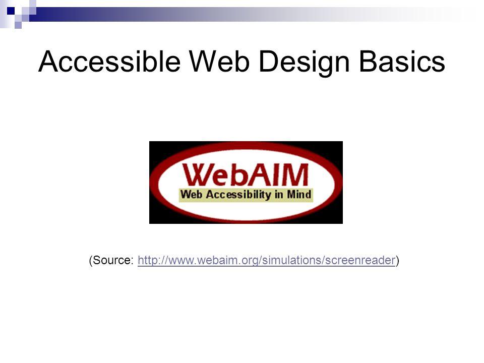 Accessible Web Design Basics (Source: http://www.webaim.org/simulations/screenreader)http://www.webaim.org/simulations/screenreader