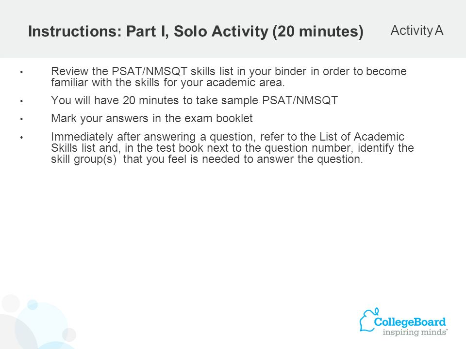 Instructions: Part I, Solo Activity (20 minutes) Review the PSAT/NMSQT skills list in your binder in order to become familiar with the skills for your