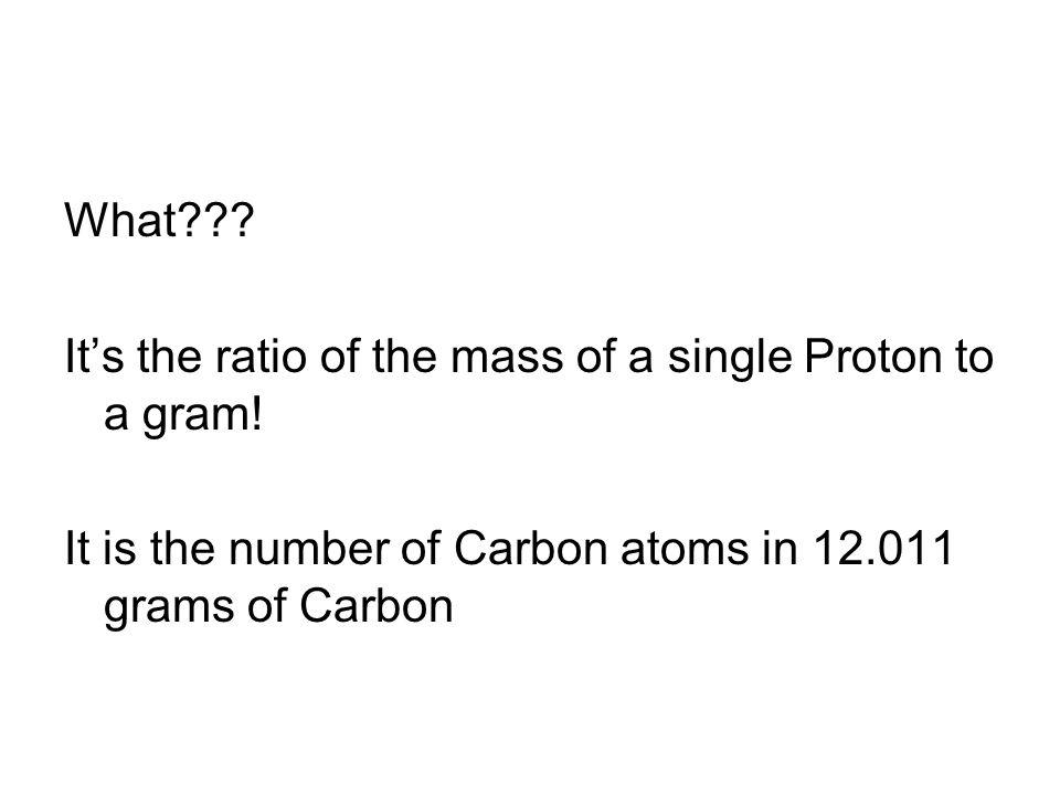 What . Its the ratio of the mass of a single Proton to a gram.