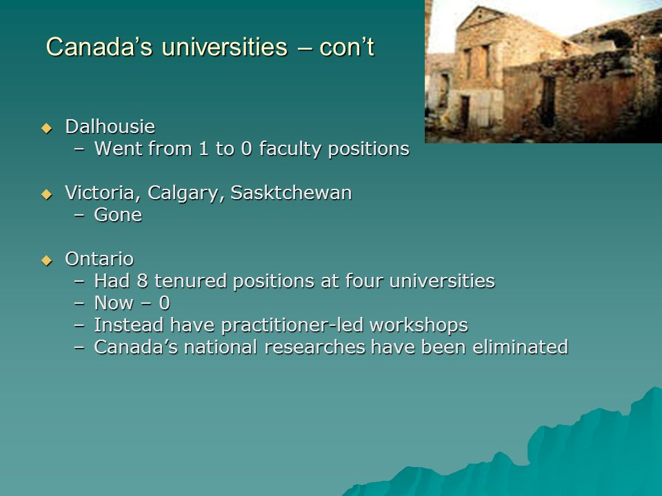 Canadas universities – cont Dalhousie Dalhousie –Went from 1 to 0 faculty positions Victoria, Calgary, Sasktchewan Victoria, Calgary, Sasktchewan –Gon