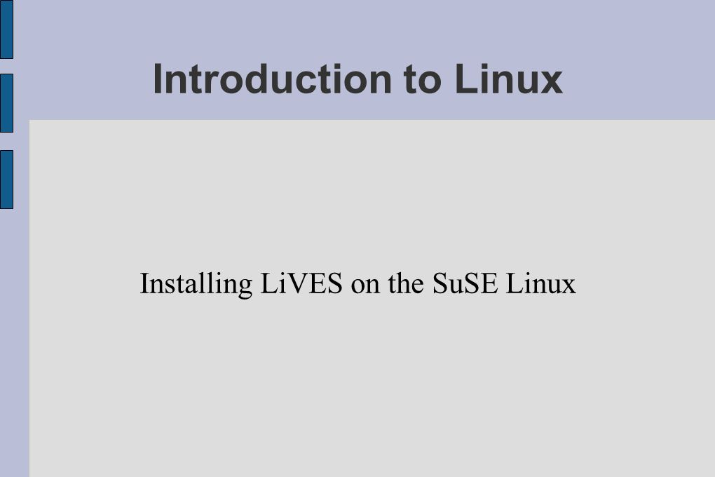 Introduction to Linux Installing LiVES on the SuSE Linux