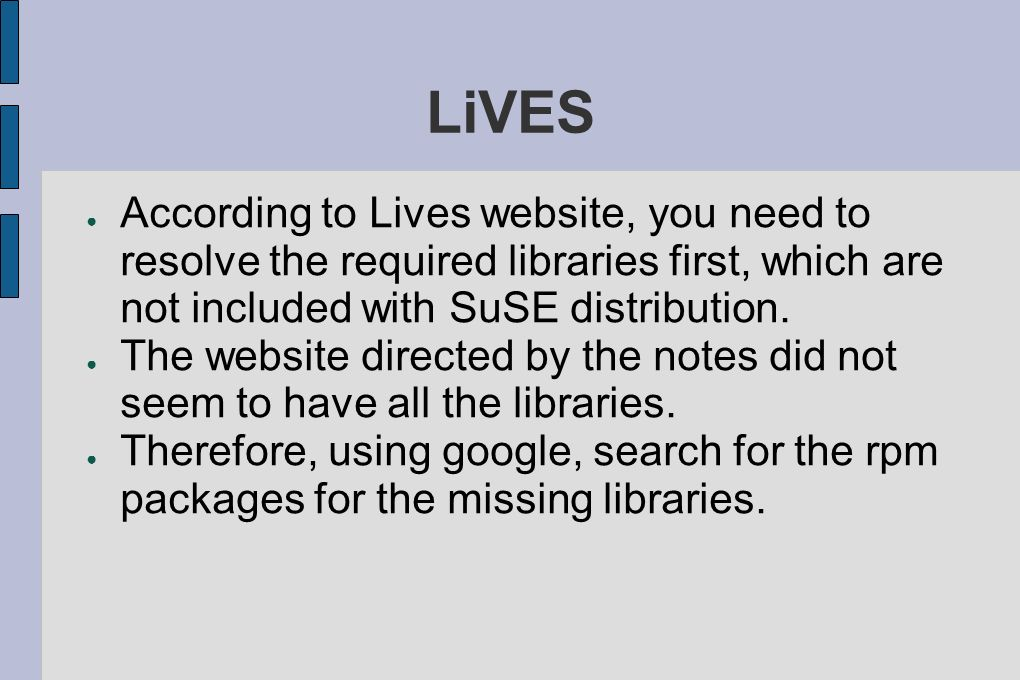 LiVES According to Lives website, you need to resolve the required libraries first, which are not included with SuSE distribution.