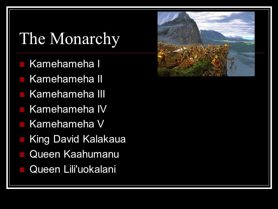 The Monarchy Kamehameha I Kamehameha II Kamehameha III Kamehameha IV Kamehameha V King David Kalakaua Queen Kaahumanu Queen Lili'uokalani