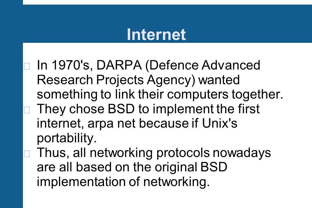 Internet In 1970 s, DARPA (Defence Advanced Research Projects Agency) wanted something to link their computers together.