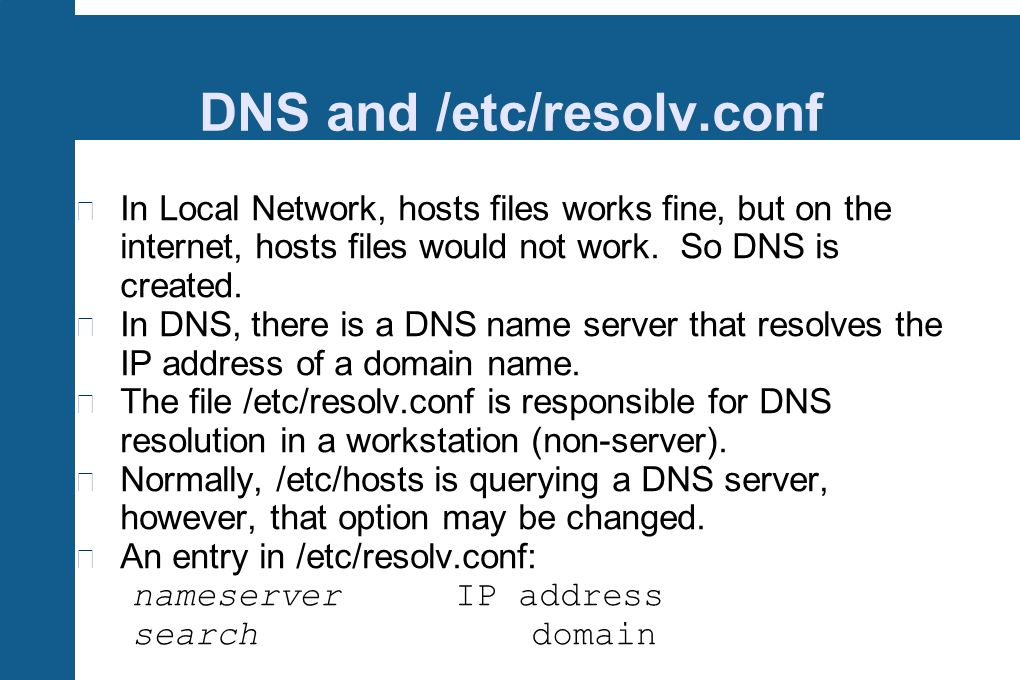 DNS and /etc/resolv.conf In Local Network, hosts files works fine, but on the internet, hosts files would not work.