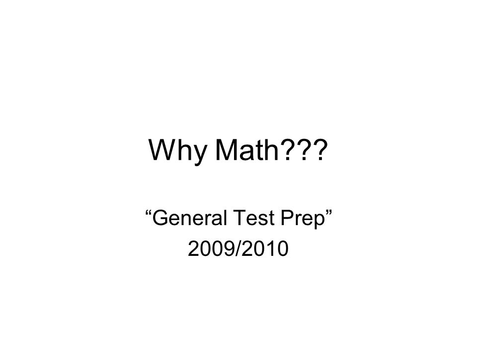 Why Math General Test Prep 2009/2010