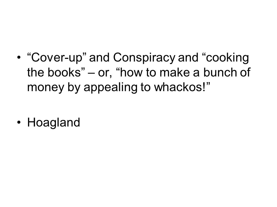 Cover-up and Conspiracy and cooking the books – or, how to make a bunch of money by appealing to whackos.