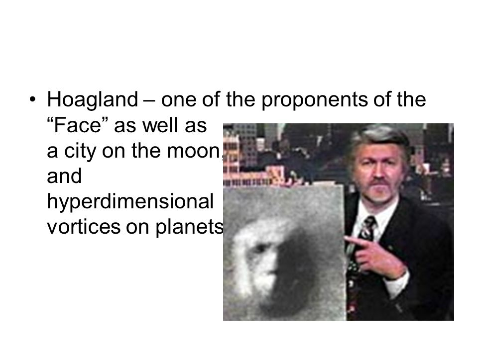Hoagland – one of the proponents of the Face as well as a city on the moon, and hyperdimensional vortices on planets
