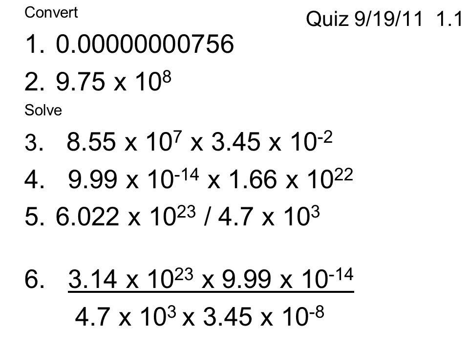 Quiz 9/19/11 1.1 Convert 1.0.00000000756 2.9.75 x 10 8 Solve 3.