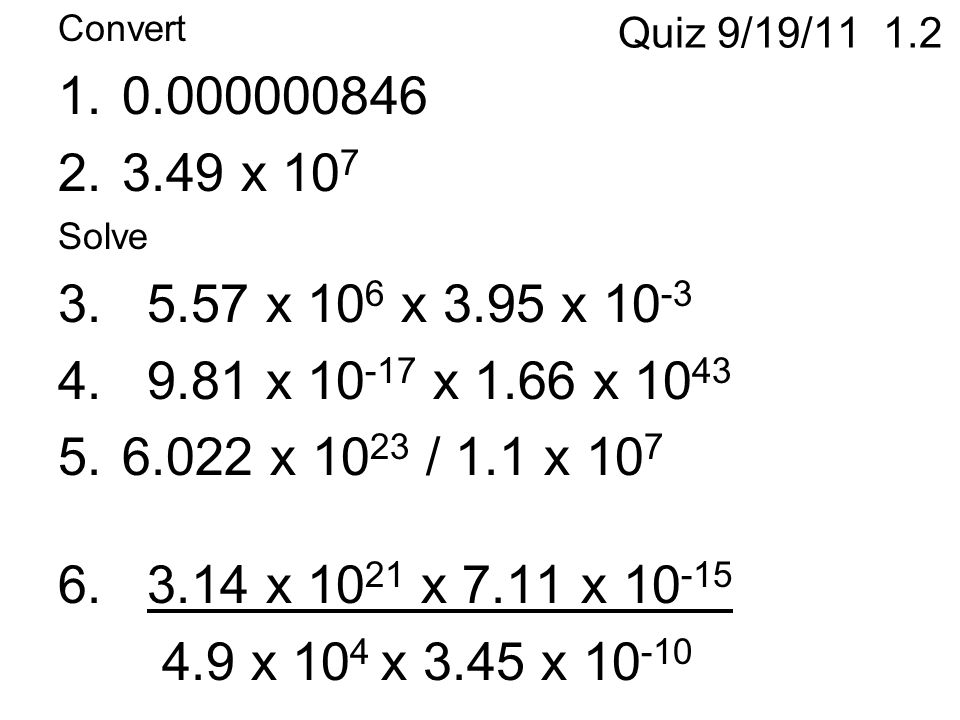 Quiz 9/19/11 1.2 Convert 1.0.000000846 2.3.49 x 10 7 Solve 3.