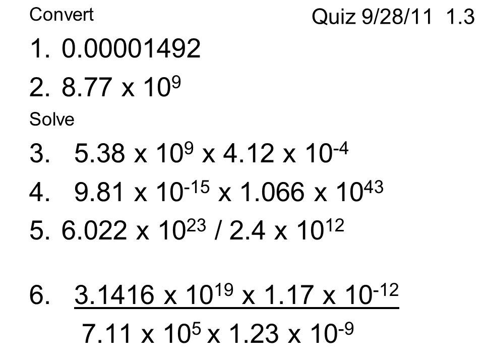 Quiz 9/28/11 1.3 Convert 1.0.00001492 2.8.77 x 10 9 Solve 3.