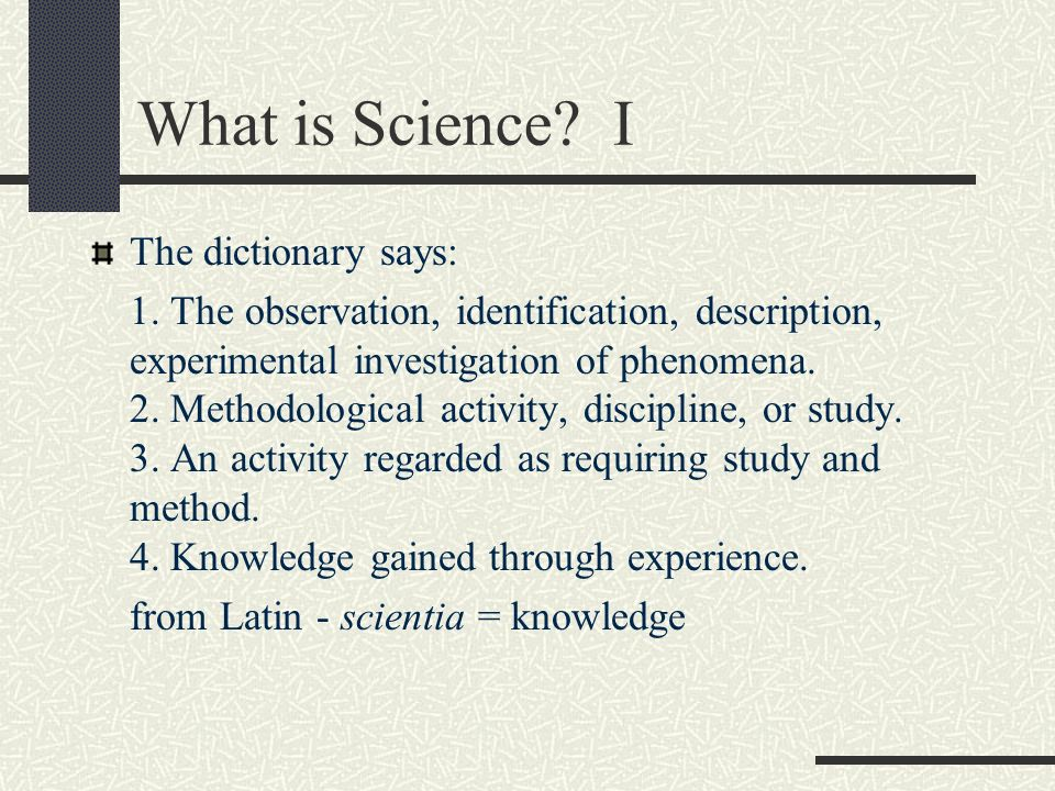 What is Science.II For most Scientists, Science is the process of finding things out.