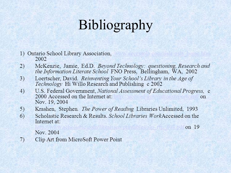 Bibliography 1) Ontario School Library Association, www.accessola.com/osla/osla_home.htm 2002www.accessola.com/osla/osla_home.htm 2)McKenzie, Jamie, E