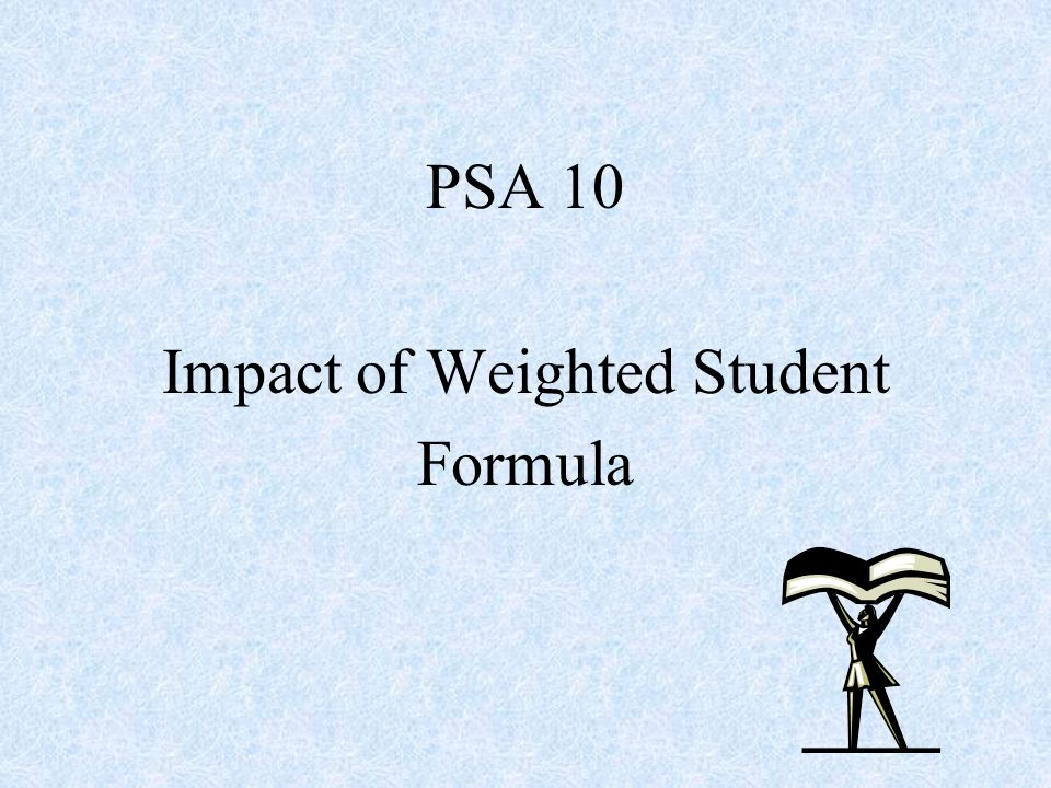 PSA 10 Impact of Weighted Student Formula