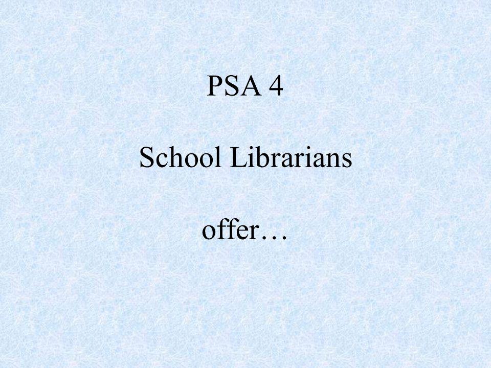 PSA 4 School Librarians offer…